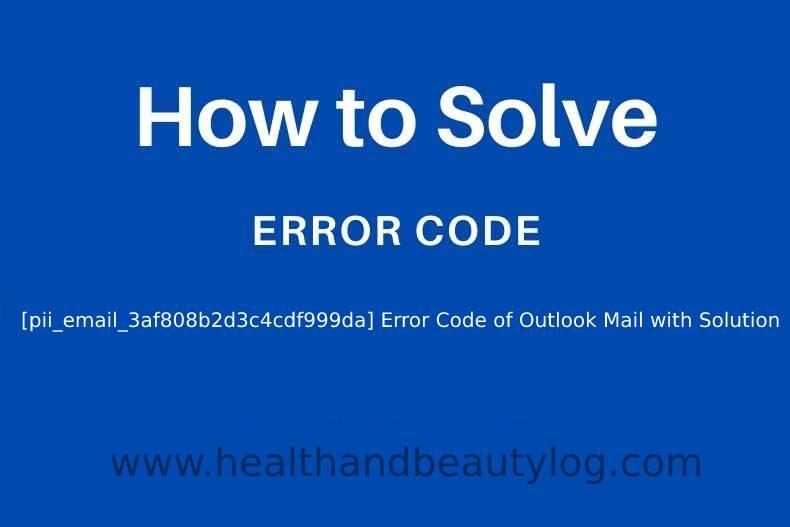 how to fix error code [pii_email_3af808b2d3c4cdf999da] error code]